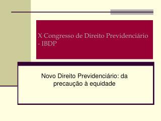 X Congresso de Direito Previdenciário - IBDP
