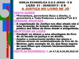 IGREJA EVANGÉLICA S.O.S JESUS - E B  LIÇÃO  21 - 26/08/2013 - E B     A JUSTIÇA NO LIVRO DE JÓ
