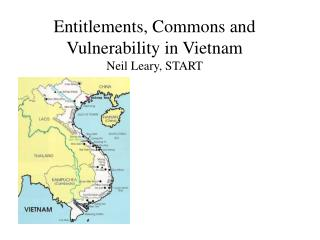Entitlements, Commons and  Vulnerability in Vietnam Neil Leary, START