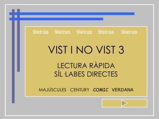 VIST I NO VIST 3 LECTURA RÀPIDA SÍL·LABES DIRECTES MAJÚSCULES    CENTURY    COMIC VERDANA