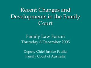 Recent Changes and Developments in the Family Court