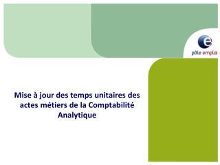 Mise à jour des temps unitaires des actes métiers de la Comptabilité Analytique