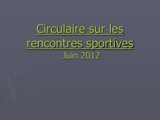 Circulaire sur les rencontres sportives  Juin 2012