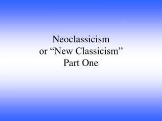"Neoclassicism  or ""New Classicism"" Part One"