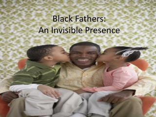 Black Fathers: An Invisible Presence