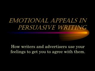 Emotional Appeals in  Persuasive Writing