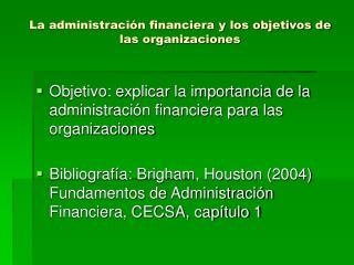 La administración financiera y los objetivos de las organizaciones