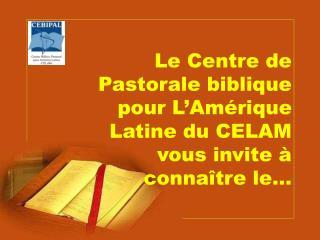 Le Centre de Pastorale biblique pour L�Am�rique Latine du CELAM vous invite � conna�tre le�