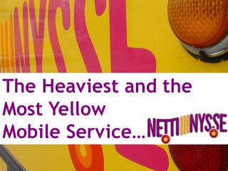 The  Heaviest  and the  Most Yellow Mobile Service…