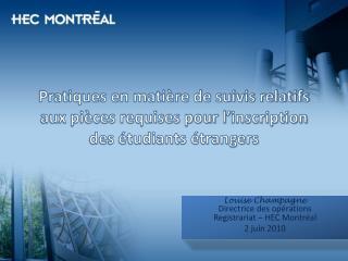 Louise Champagne Directrice des opérations Registrariat – HEC Montréal 2 juin 2010