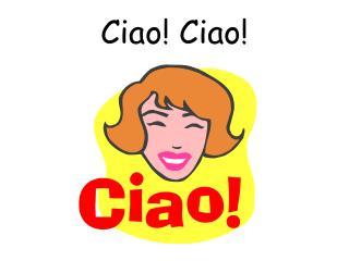 Ciao! Ciao!