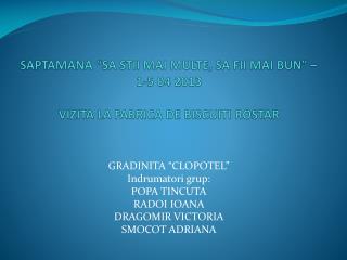 "SAPTAMANA ""SA STII MAI MULTE, SA FII MAI BUN"" – 1-5  04 2013 VIZITA LA FABRICA DE BISCUITI ROSTAR"