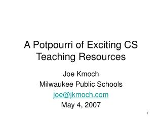 A Potpourri of Exciting CS Teaching Resources