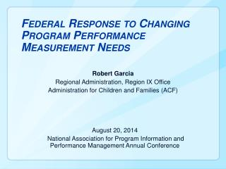 Federal Response to Changing  P rogram  P erformance  M easurement  N eeds