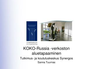 KOKO-Russia -verkoston aluetapaaminen Tutkimus- ja koulutuskeskus Synergos Sanna Tuurnas