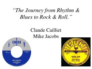 �The Journey from Rhythm & Blues to Rock & Roll.� Claude Cailliet Mike Jacobs