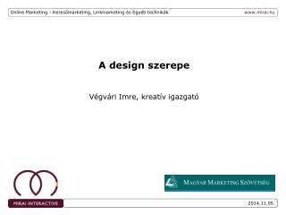 A design szerepe Végvári Imre, kreatív igazgató