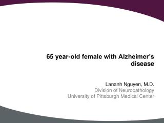 65 year-old female with Alzheimer's disease