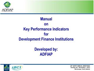 Manual on  Key Performance Indicators  for  Development Finance Institutions  Developed by: ADFIAP