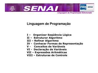 Linguagem de Programação I –   Organizar Seqüência Lógica II –  Estruturar Algoritmo