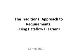 The Traditional Approach to  Requirements:  Using  Dataflow Diagrams