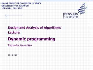 Design and Analysis of Algorithms Lecture Dynamic programming Alexander Kolesnikov 17.10.205