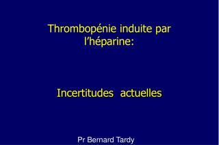 Thrombop nie induite par l h parine:     Incertitudes  actuelles
