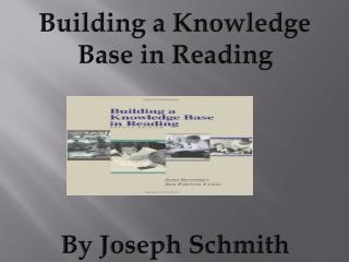 Building a Knowledge Base in Reading By Joseph  Schmith