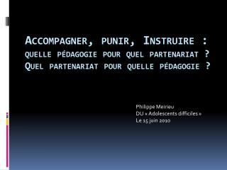 Philippe Meirieu DU «Adolescents difficiles» Le 15 juin 2010