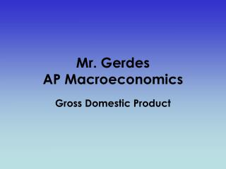 Mr.  Gerdes AP Macroeconomics