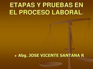 ETAPAS Y PRUEBAS EN EL PROCESO LABORAL .