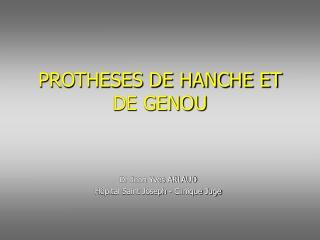 PROTHESES DE HANCHE ET DE GENOU