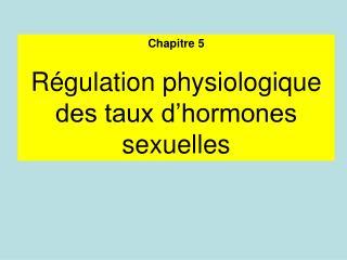 Chapitre 5 Régulation physiologique des taux d'hormones sexuelles