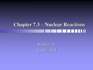 Chapter 7.3 – Nuclear Reactions