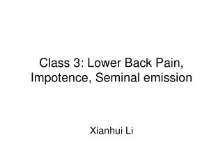 Class 3: Lower Back Pain, Impotence, Seminal emission