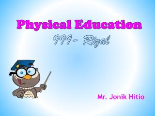 Physical Education III- Rizal
