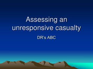 Assessing an unresponsive casualty