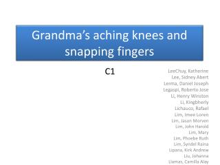 Grandma�s aching knees and snapping fingers
