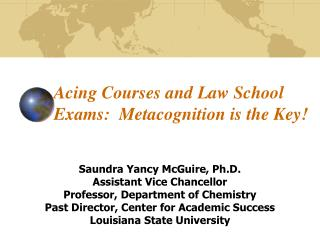 Acing Courses and Law School  Exams:  Metacognition is the Key!