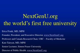 Erica Frank, MD, MPH  Founder, President, and Executive Director,  NextGenU