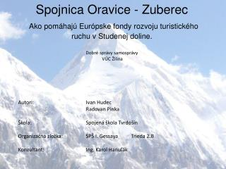 Autori:Ivan Hudec Radovan Pinka Škola:Spojená škola Tvrdošín