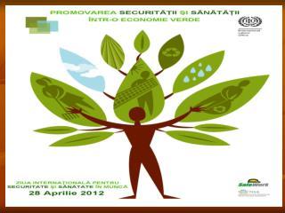 ZIUA INTERNAŢIONALĂ PENTRU SECURITATE ŞI SĂNĂTATE ÎN MUNCĂ 28 aprilie 2012
