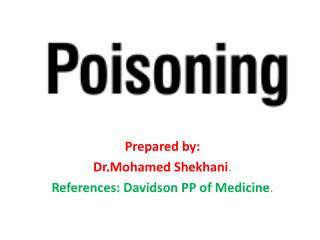 Prepared by: Dr.Mohamed Shekhani . References: Davidson PP of Medicine .