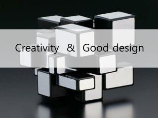 Creativity  &  Good design