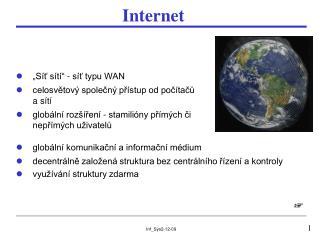 """""""Síť sítí"""" - síť typu WAN celosvětový společný přístup od počítačů a sítí"""