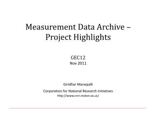 Measurement Data Archive � Project Highlights GEC12 Nov 2011