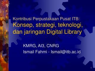 Kontribusi Perpustakaan Pusat ITB: Konsep, strategi, teknologi, dan jaringan Digital Library