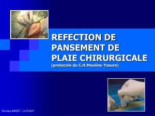 REFECTION DE PANSEMENT DE  PLAIE CHIRURGICALE protocole du C.H.Moulins-Yzeure