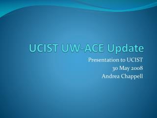 UCIST UW-ACE Update