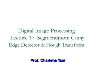 Digital Image Processing  Lecture 17: Segmentation:  Canny Edge Detector & Hough Transform